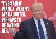 EWWWW -18 Things Donald Trump Has 100% Actually Said
