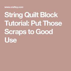 String Quilt Block Tutorial: Put Those Scraps to Good Use