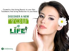 """Cosmetics that bring #Beauty to your #Skin. Treatments that bring #Perfection to your #Body. Discover a New """"You"""" at Life slimming and cosmetic clinic"""