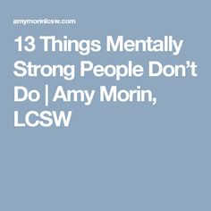 13 Things Mentally Strong People Don't Do | Amy Morin, LCSW