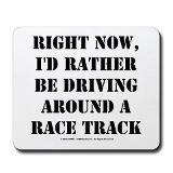 Right Now, I'd Rather Be Driving Around A Race Track
