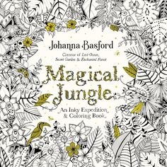 Magical Jungle: An Inky Expedition and Coloring Book, Johanna Basford, March 1, 2016...