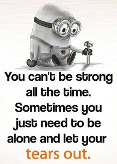 Trendy Ideas For Quotes Feelings Alone Grief Funny Minion Pictures, Funny Minion Memes, Minions Quotes, Minions 4, Cute Quotes, Great Quotes, Funny Quotes, Inspiring Quotes About Life, Inspirational Quotes