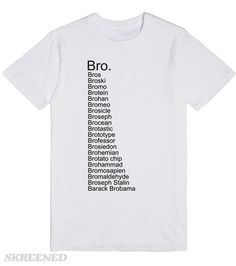 Bro. For anytime bro just doesn't cut it. Printed on Skreened T-Shirt