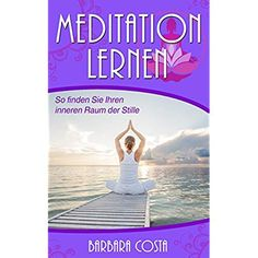 Meditation lernen: Meditation für Anfänger-So finden Sie Ihren inneren Raum der Stille. (Meditation für Anfänger, Achtsamkeit, Meditation lernen,Meditation Kindle, Meditation im Alltag,)