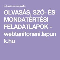OLVASÁS, SZÓ- ÉS MONDATÉRTÉSI FELADATLAPOK - webtanitoneni.lapunk.hu Dysgraphia, Special Needs, Homeschool, Good Things, Album, Education, Kids, Onderwijs, Homeschooling