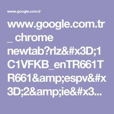 www.google.com.tr _ chrome newtab?rlz=1C1VFKB_enTR661TR661&espv=2&ie=UTF-8