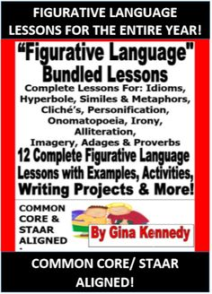 EVERYTHING YOU NEED TO TEACH FIGURATIVE LANGUAGE FOR THE ENTIRE YEAR! FUN, CREATIVE COMPLETE FIGURATIVE LANGUAGE LESSONS FOR 12 FIGURATIVE LANGUAGE GENRES!   I have bundled twelve figurative language complete lessons with activities, writing projects and examples.  Lessons include: Idioms, Hyperbole, Similes & Metaphors,  Cliché's, Personification, Onomatopoeia, Irony, Alliteration,  Imagery, Adages & Proverbs.