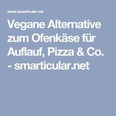 Vegane Alternative zum Ofenkäse für Auflauf, Pizza & Co. - smarticular.net