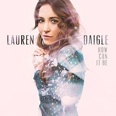 How Can It Be by Lauren Daigle- holy cow I love her voice and this song!!!!