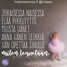 """""""Jokaisessa naisessa elää pikkutyttö. Muista hänet. Anna hänen leikkiä. Hän opettaa sinulle miten lennetään."""" Cool Words, Wise Words, Finnish Words, Motivational Quotes, Inspirational Quotes, Think, Beautiful Words, Boho Beautiful, Meaningful Words"""