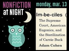 Monday, March 13 @ 7PM-Join us to discuss Imbeciles : the Supreme Court, American eugenics, and the sterilization of Carrie Buck by Adam Cohen. This is an eye-opening story of one of the darkest moments in the American legal tradition: the Supreme Court's decision to champion eugenic sterilization for the greater good of the country. Copies are available through the library. Click image or call 815-534-6173 to register.