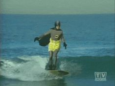 Batman is surfing, your argument is invalid