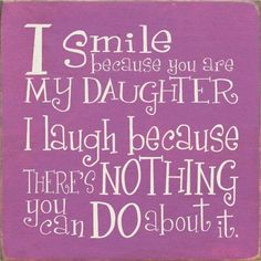 Wood Sign - I Smile Because You Are My Daughter, I Laugh Because. x - Country Marketplace Son Quotes, Quotes For Kids, Family Quotes, Funny Quotes, Quotes Children, Qoutes, Nephew Quotes, Child Quotes, Karma Quotes