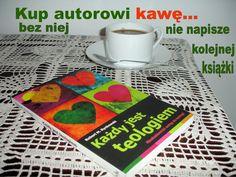 Żeby kupić autorowi kawę, wystarczy kupić jego książkę. :) http://e.wydawnictwowam.pl/tyt,62519,Kazdy-jest-teologiem.htm