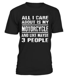 Motorcycle Shirt   All I Care About Is My Motorcycle