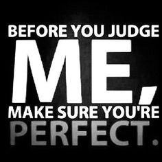 EQ- Best Quote by Author Unknown: Before you judge me, make sure you
