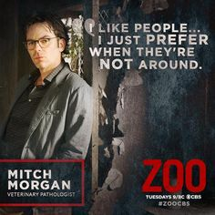 Billy Burke plays Mitch Morgan in the series Zoo. This is why I love his character