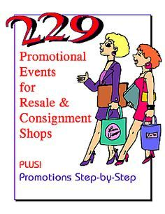 229 Promotional Events for Resale & Consignment Shops: for every type of consignment, resale & thrift shop, every budget. Inc A Year of Great Plans to keep you organized and Promotions Step-by-Step