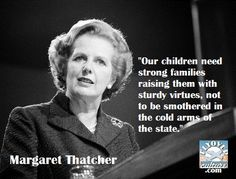 Margaret Thatcher. Word for Word for today's political climate. My kids are grown, but that doesn't keep me from being vested into today's children.