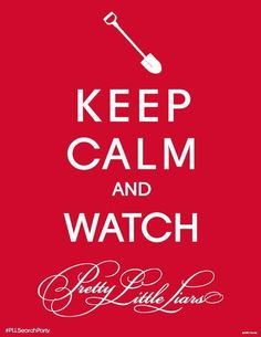 Keep calm and watch Pretty Little Liars!