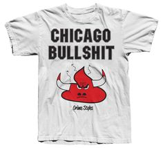 - Chicago Bullshit   - 50/50 Poly-Cotton Blend, White Tee   - Screen Printed in the USA   - Artwork by Matthew Wolff