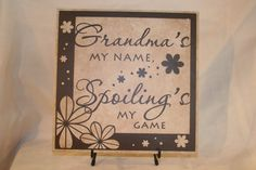 Grandma's my name - spoiling's my game Sign (Wood board or Tile) on Etsy, $30.00