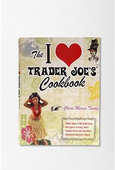 I Love Trader Joe's Cookbook...could be fun