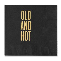 """Party Supplies-Read Between the Lines - Cocktail Napkins - """"Old and Hot"""" - Gold foil"""