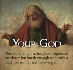 This is the God of your bible. Don't believe it? Read the book you claim to believe in so much. Atheist Agnostic, Atheist Quotes, Atheist Humor, Atheist Beliefs, Losing My Religion, Morals, Christianity, Faith Church, Pagan