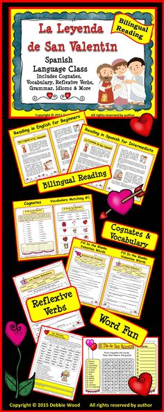 La Leyenda de San Valentin: This lesson is for the Spanish language classroom. It includes a 2 page reading of the legend of St. Valentine in both English & Spanish. It also includes vocabulary exercises, cognates, reflexive verbs, grammar, idioms and more.