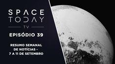 Space Today TV Ep.39 - Resumo Semanal de Notícias - 7 a 11 de Setembro