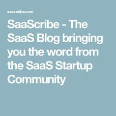 SaaScribe - The SaaS Blog bringing you the word from the SaaS Startup Community News Source, Bring It On, Community, Learning, Words, Blog, Blogging, Teaching, Studying