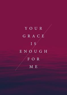Your grace is enough for me #faith