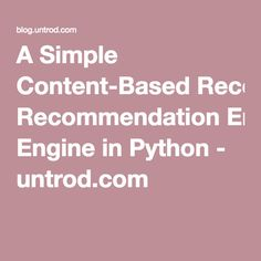 A Simple Content-Based Recommendation Engine in Python - untrod.com