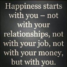 Happiness starts with you life quotes relationships life happiness life lessons inspiration instagram                                                                                                                                                                                 More