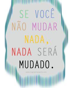 Se você não mudar nada, nada será mudado.  #mudanca #atitude
