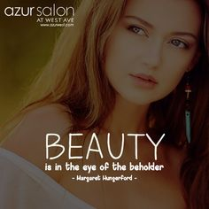 Beauty is in the eye of the beholder. - Margaret Hungerford