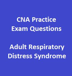 23 free cna practice exam online questions and answers on adult respiratory distress syndrome help nursing students to prepare better for their exam - Cna Sample Questions