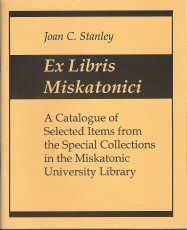 Ex Libris Miskatonici: A Catalogue of Selected Items from the Special Collections in the Miskatonic University Library.