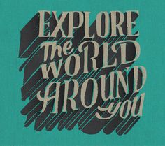 Explore the world around you. Hand-lettering by Jill De Haan.