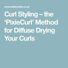 Curl Styling – the 'PixieCurl' Method for Diffuse Drying Your Curls