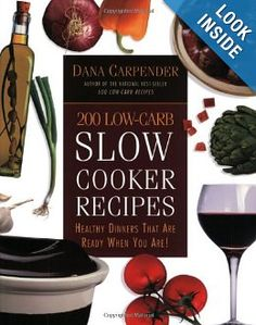 200 Low-Carb Slow Cooker Recipes: Healthy Dinners That Are Ready When You Are!: Dana Carpender: 0080665307621: Amazon.com: Books