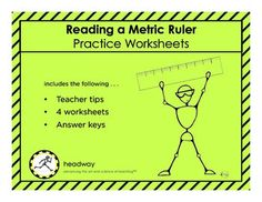 Reading a Metric Ruler - Practice Worksheets  This product contains 4 different handouts that have students reading a metric ruler. Each handout has 3 rulers and students identify 4 different points on the rulers.