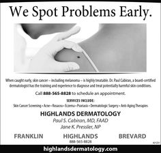 We Spot Problems Early.    When caught early, skin cancer – including melanoma – is highly... | Highlands Dermatology - Franklin, NC #georgia #ClaytonGA #shoplocal #localGA