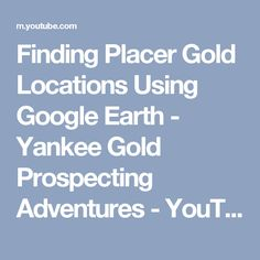 Finding Placer Gold Locations Using Google Earth - Yankee Gold Prospecting Adventures - YouTube Cheap Beer, Use Google, Gold Map, Gold Prospecting, Nightlife, Vietnam, Maps, Earth, Cabin