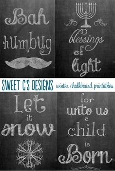sweet cs designs winter chalkboard printables - let it snow, for unto us a child is born, bah humbug and blessings of light! Print one or all 4.     @sweetcsdesigns