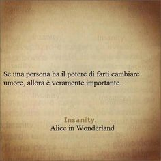 If a person has the power to change your mood, then it is very important.  aforismi, pensieri di vita reale e non.