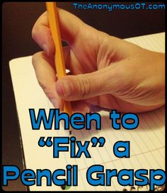 Hey, we can't all have perfect pencil grasps...but we can make them functional. Determining the differences between the two can save parents and children a lot of unnecessary headaches. We discuss when to fix a pencil grasp, and when to leave it alone.