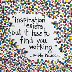 "Brightly Colored Art Print - Picasso Quote- ""Inspiration exists but it has to find you working"". $19.00, via Etsy."
